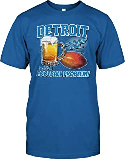 Detroit A Drinkin' Town with A Football Problem Lion Lovers T Shirt American Football Shirts