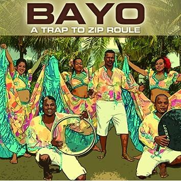 Bayo (A trap to zip roulé)