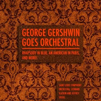 George Gershwin goes Orchestral - Rhapsody in Blue, An American in Paris, and more!