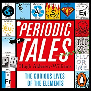 Periodic Tales     The Curious Lives of the Elements              By:                                                                                                                                 Hugh Aldersey-Williams                               Narrated by:                                                                                                                                 John Sackville                      Length: 13 hrs and 34 mins     45 ratings     Overall 4.5