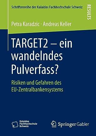 TARGET2 � ein wandelndes Pulverfass?: Risiken und Gefahren des EU-Zentralbankensystems (Schriftenreihe der Kalaidos Fachhochschule Schweiz) : B�cher