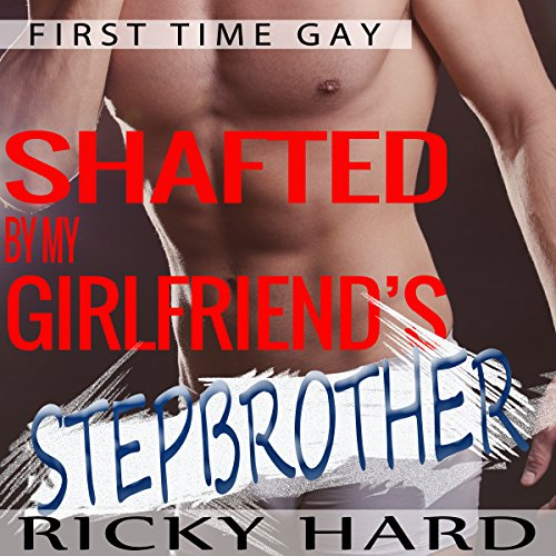First Time Gay: Shafted by My Girlfriends Stepbrother audiobook cover art