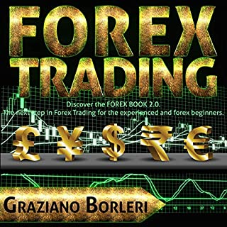 Forex Trading: Discover the Forex Book 2.0     The Next Step in Forex Trading for the Experienced and Forex Beginners              By:                                                                                                                                 Graziano Borleri                               Narrated by:                                                                                                                                 William Bahl                      Length: 1 hr and 45 mins     50 ratings     Overall 5.0