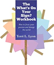 The What's on Your Sign? Workbook: How to focus your passion and change the world