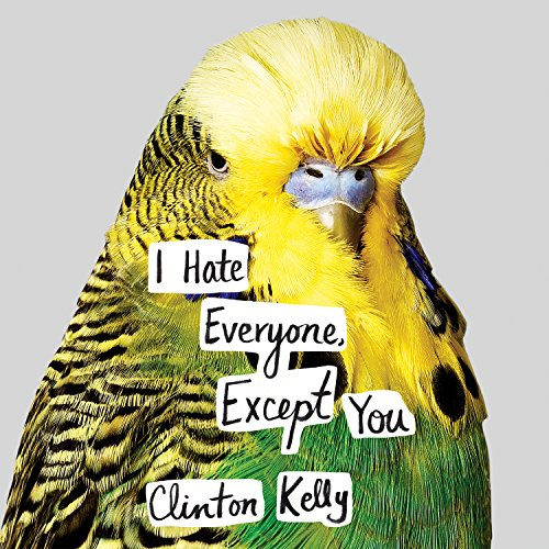 I Hate Everyone, Except You                   By:                                                                                                                                 Clinton Kelly                               Narrated by:                                                                                                                                 Clinton Kelly                      Length: 4 hrs and 55 mins     355 ratings     Overall 4.3