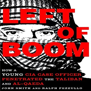 Left of Boom     How a Young CIA Case Officer Penetrated the Taliban and Al-Qaeda              By:                                                                                                                                 Douglas Laux,                                                                                        Ralph Pezzullo                               Narrated by:                                                                                                                                 Mike Dawson                      Length: 8 hrs and 53 mins     987 ratings     Overall 4.4