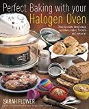 Perfect Baking With Your Halogen Oven: How to Create Tasty Bread, Cupcakes, Bakes, Biscuits and...