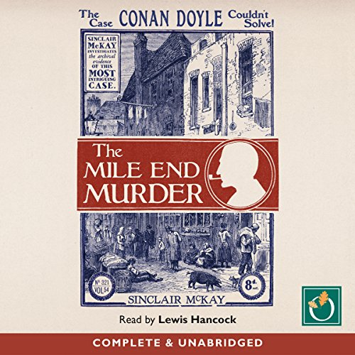The Mile End Murder: The Case Conan Doyle Couldn't Solve                    By:                                                                                                                                 Sinclair McKay                               Narrated by:                                                                                                                                 Lewis Hancock                      Length: 9 hrs and 36 mins     8 ratings     Overall 4.4