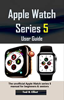 Apple Watch Series 5 User Guide: The unofficial Apple Watch series 5 manual for beginners & seniors (English Edition)