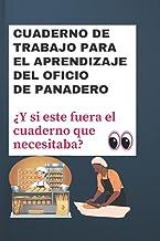 Cuaderno de trabajo para el aprendizaje del oficio de panadero: ¿Y si este fuera el cuaderno que necesitaba? (Spanish Edit...
