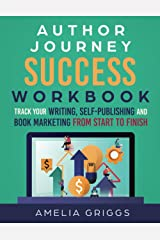 Author Journey Success Workbook: Track Your Writing, Self-Publishing and Book Marketing From Start to Finish (Author Journey Success Toolkit) Paperback