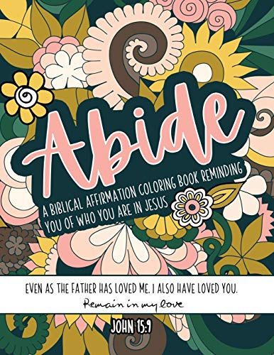 Abide A Biblical Affirmation Coloring Book Reminding You Of Who You Are In Jesus: Large Size Bible Coloring Book With Scripture For Christian Women And Girls