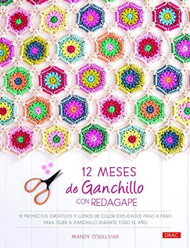 12 MESES DE GANCHILLO CON REDAGAPE: 12 proyectos creativos y llenos de color explicados paso a paso para tejer a ganchillo durante todo el año