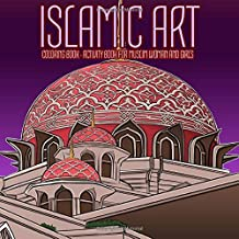 ISLAMIC ART - COLORING BOOK - ACTIVITY BOOK FOR MUSLIM WOMAN AND GIRLS: Gorgeous Geometry Architecture and Arabic Calligraphic Art Quran Wisdom Quotes
