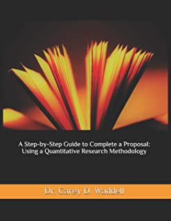 A Step-by-Step Guide to Complete a Proposal: Using a Quantitative Research Methodology