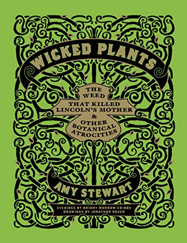 Wicked Plants: The Weed That Killed Lincoln's Mother and Other Botanical...