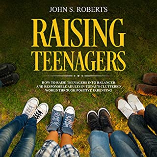 Raising Teenagers     How to Raise Teenagers into Balanced and Responsible Adults in Today's Cluttered World Through Positive Parenting              By:                                                                                                                                 John S. Roberts                               Narrated by:                                                                                                                                 Bob D                      Length: 1 hr and 11 mins     6 ratings     Overall 3.7