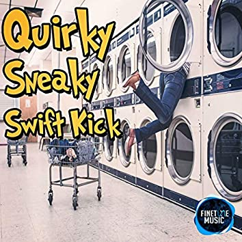Quirky Sneaky Swift Kick