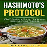 Hashimoto's Protocol: Breakthrough 4-Week Plan to Naturally Restore Your Mind and Mood