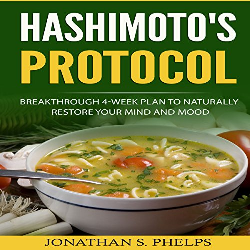Hashimoto's Protocol: Breakthrough 4-Week Plan to Naturally Restore Your Mind and Mood cover art