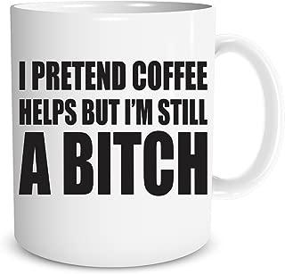 I Pretend Coffee Helps But I'm Still A Bitch - 11 OZ Coffee Mugs - Office Mug - Funny Mug – Perfect Gift for Employees - CrazWear Mugs