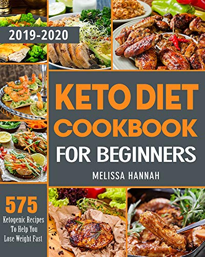 Keto Diet Cookbook For Beginners 2019-2020: 575 Ketogenic Recipes To Help You Lose Weight Fast (English Edition)