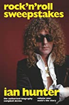 Rock 'n' Roll Sweepstakes: Rock'n'Roll Sweepstakes: The Authorised Biography of Ian Hunter Volume 1