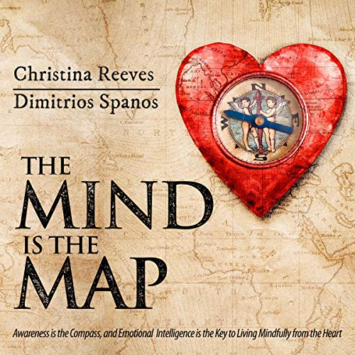 The Mind Is the Map: Awareness Is the Compass, and Emotional Intelligence Is the Key to Living Mindfully from the Heart audiobook cover art