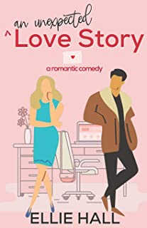 An Unexpected Love Story: A sweet, heartwarming & uplifting romantic comedy