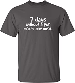 7 Days Without A Pun Makes One Humor Men Graphic Novelty Sarcastic Funny T Shirt