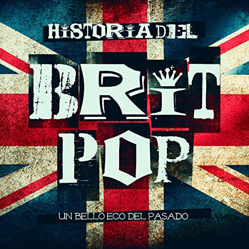 Historia del Brit Pop: Un bello eco del pasado [The History of Brit Pop: A Beautiful Echo from the Past]                   By:                                                                                                                                 Online Studio Productions                               Narrated by:                                                                                                                                 uncredited                      Length: 38 mins     Not rated yet     Overall 0.0