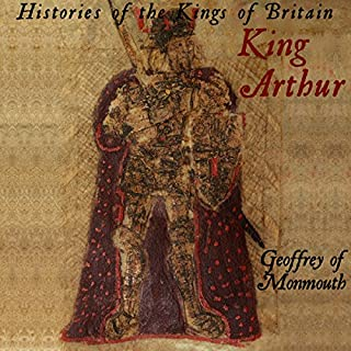 Histories of the Kings of Britain: King Arthur audiobook cover art