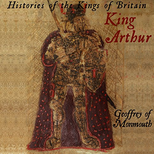 Histories of the Kings of Britain: King Arthur cover art