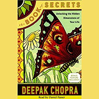 The Book of Secrets     Unlocking the Hidden Dimensions of Your Life              By:                                                                                                                                 Deepak Chopra MD                               Narrated by:                                                                                                                                 Daniel Passer                      Length: 8 hrs and 53 mins     382 ratings     Overall 4.3