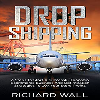 Dropshipping     6 Steps to Start a Successful Dropship Ecommerce Business and Optimization Strategies to 10x Your Store Profits              By:                                                                                                                                 Richard Wall                               Narrated by:                                                                                                                                 Lukas Arnold                      Length: 1 hr and 40 mins     4 ratings     Overall 4.0