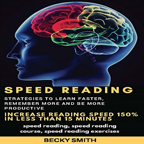 Speed Reading: Strategies to Learn Faster, Remember More and Be More  Productive