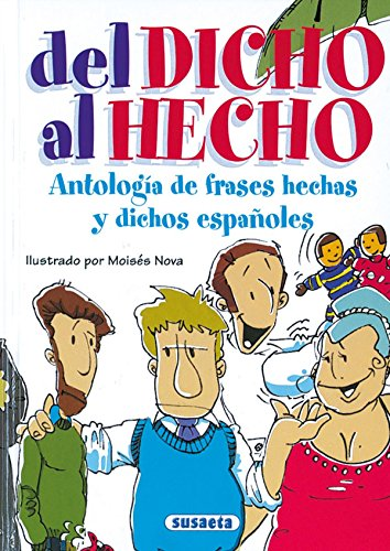Del Dicho Al Hecho.Antologia De Frases Hechas Y Dichos Españoles (Chistes, Curiosidades, Acertijos)