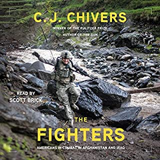 The Fighters                   By:                                                                                                                                 C. J. Chivers                               Narrated by:                                                                                                                                 Scott Brick                      Length: 13 hrs and 45 mins     195 ratings     Overall 4.6