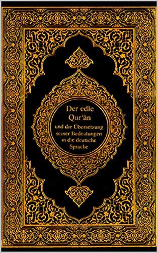 Der edle Qur\'an und die Übersetzung seiner Bedeutung in die deutsche Sprache: Der edle Koran und die Übersetzung seiner Bedeutung in die deutsche Sprache