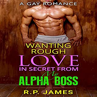 Wanting Rough Love in Secret from My Alpha Boss audiobook cover art