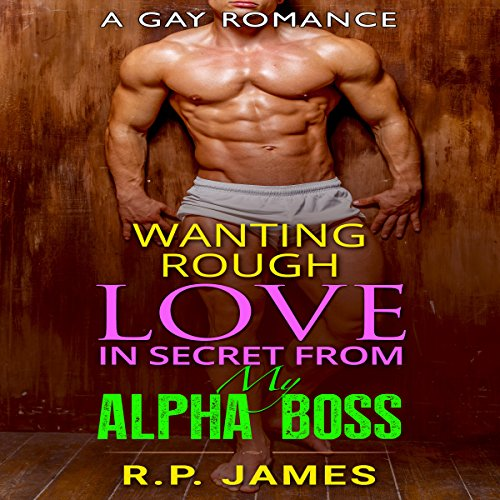Wanting Rough Love in Secret from My Alpha Boss                   By:                                                                                                                                 R.P. James                               Narrated by:                                                                                                                                 Veronica Heart                      Length: 1 hr and 1 min     11 ratings     Overall 3.9