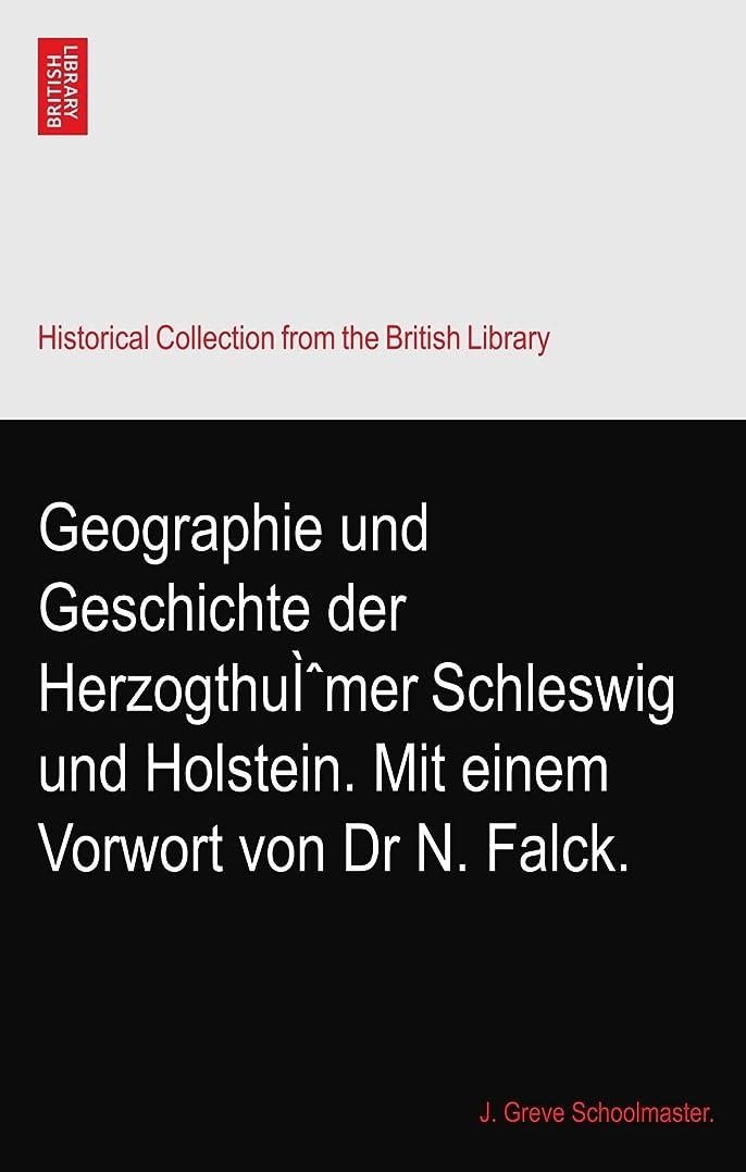 りんご駅並外れたGeographie und Geschichte der Herzogthuì?mer Schleswig und Holstein. Mit einem Vorwort von Dr N. Falck.