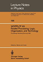 WOPPLOT 83. Parallel Processing: Logic, Organization, and Technology: Proceedings of a Workshop Held at the Federal Armed Forces University, Munich, ... June 27-29, 1983 (Lecture Notes in Physics)