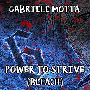 """Power To Strive (From """"Bleach"""")"""