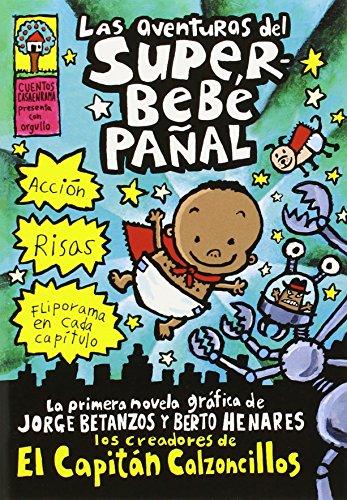 Las Aventuras de Superbebé Pañal (the Adventures of Super Diaper Baby): (spanish Language Edition of the Adventures of Super Diaper Baby) (El Superbebe Panal / Super Diaper Baby)