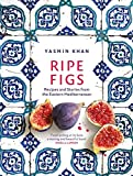 Ripe Figs: Recipes and Stories from the Eastern Mediterranean