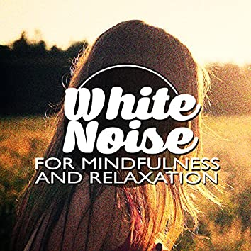White Noise for Mindfulness and Relaxation
