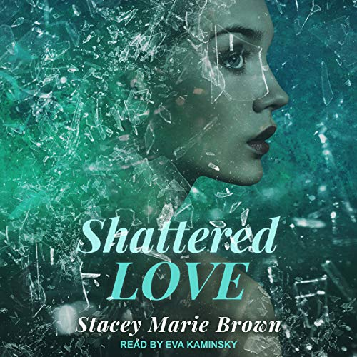 Shattered Love: Blinded Love Series, Book 1