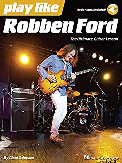 Play like Robben Ford: Book with Online Audio: The Ultimate Guitar Lesson Book