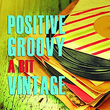 Positive Groovy a Bit Vintage
